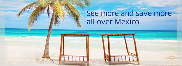 See more and save more all over Mexico
