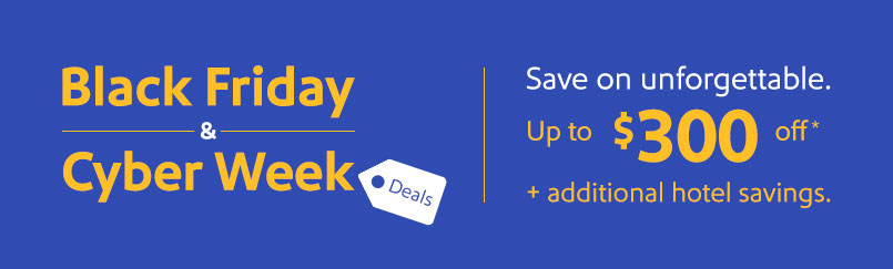 Save up to $300 off + additional hotel savings with Black Friday and Cyber Week deals.